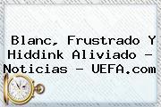 Blanc, Frustrado Y Hiddink Aliviado - Noticias - <b>UEFA</b>.com