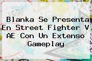 Blanka Se Presenta En <b>Street Fighter</b> V AE Con Un Extenso Gameplay