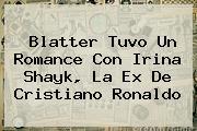 Blatter Tuvo Un Romance Con <b>Irina Shayk</b>, La Ex De Cristiano Ronaldo