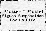 Blatter Y Platini Siguen Suspendidos Por La <b>Fifa</b>