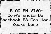 BLOG EN VIVO: Conferencia De Facebook F8 Con <b>Mark Zuckerberg</b>