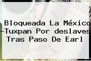 Bloqueada La <b>México</b> ?<b>Tuxpan</b> Por <b>deslaves</b> Tras Paso De Earl