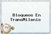 Bloqueos En <b>TransMilenio</b>