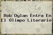 <b>Bob Dylan</b> Entra En El Olimpo Literario