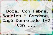 <b>Boca</b>, Con Fabra, Barrios Y Cardona, Cayó Derrotado 1-2 Con ...