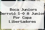 <b>Boca</b> Juniors Derrotó 1-0 A <b>Junior</b> Por Copa Libertadores