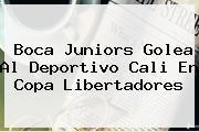 Boca Juniors Golea Al <b>Deportivo Cali</b> En Copa Libertadores