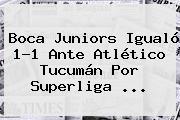 <b>Boca Juniors</b> Igualó 1-1 Ante Atlético Tucumán Por Superliga ...