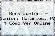 <b>Boca Juniors</b> - Junior: Horarios, TV Y Cómo Ver Online