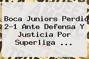 <b>Boca Juniors</b> Perdió 2-1 Ante Defensa Y Justicia Por Superliga ...