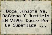 <b>Boca Juniors</b> Vs. Defensa Y Justicia EN VIVO: Duelo Por La Superliga ...