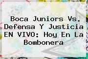 <b>Boca Juniors</b> Vs. Defensa Y Justicia EN VIVO: Hoy En La Bombonera