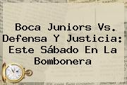 <b>Boca Juniors</b> Vs. Defensa Y Justicia: Este Sábado En La Bombonera