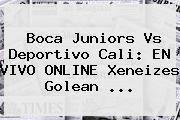 Boca Juniors Vs <b>Deportivo Cali</b>: EN VIVO ONLINE Xeneizes Golean <b>...</b>