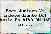 <b>Boca Juniors</b> Vs. Independiente Del Valle EN VIVO ONLINE En ...