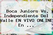 <b>Boca Juniors</b> Vs. Independiente Del Valle EN VIVO ONLINE En ...