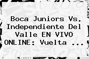 <b>Boca Juniors</b> Vs. Independiente Del Valle EN VIVO ONLINE: Vuelta ...
