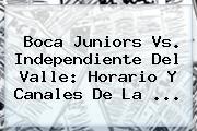 <b>Boca Juniors</b> Vs. Independiente Del Valle: Horario Y Canales De La ...