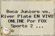 <b>Boca</b> Juniors <b>vs</b>. <b>River</b> Plate EN VIVO ONLINE Por FOX Sports 2 ...