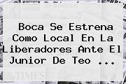 Boca Se Estrena Como Local En La Liberadores Ante El <b>Junior</b> De Teo ...