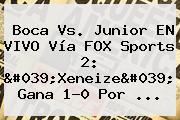 <b>Boca Vs</b>. <b>Junior</b> EN VIVO Vía FOX Sports 2: 'Xeneize' Gana 1-0 Por ...