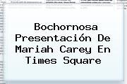 Bochornosa Presentación De <b>Mariah Carey</b> En Times Square
