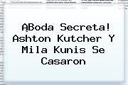 ¡Boda Secreta! Ashton Kutcher Y <b>Mila Kunis</b> Se Casaron