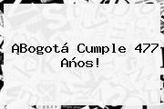 ¡<b>Bogotá</b> Cumple 477 Años!