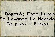 ?Bogotá: Este Lunes Se Levanta La Medida De <b>pico Y Placa</b>