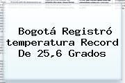 <b>Bogotá</b> Registró <b>temperatura</b> Record De 25,6 Grados