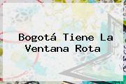 Bogotá Tiene La Ventana Rota