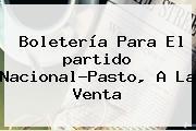 Boletería Para El <b>partido Nacional</b>-Pasto, A La Venta