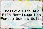 Bolivia Dice Que <b>Fifa</b> Restituyo Los Puntos Que Le Quito