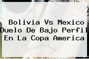 Bolivia Vs Mexico Duelo De Bajo Perfil En La <b>Copa America</b>