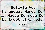 <b>Bolivia Vs. Paraguay</b>: Memes De La Nueva Derrota De La &quot;albirroja ...