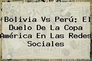 <b>Bolivia Vs Perú</b>: El Duelo De La Copa América En Las Redes Sociales
