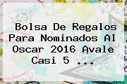 Bolsa De Regalos Para <b>Nominados Al Oscar 2016</b> ¡vale Casi 5 <b>...</b>