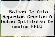 Bolsas De Asia Repuntan Gracias A Datos Optimistas De <b>empleo</b> EEUU