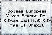 Bolsas Europeas Viven Semana De 'pesadilla' Tras El Brexit