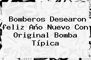 Bomberos Desearon <b>feliz Año</b> Nuevo Con Original Bomba Típica