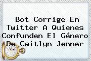 Bot Corrige En Twitter A Quienes Confunden El Género De <b>Caitlyn Jenner</b>