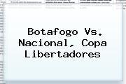 <b>Botafogo</b> Vs. Nacional, Copa Libertadores