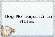 Boy No Seguirá En <b>Atlas</b>