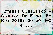 <b>Brasil</b> Clasificó A Cuartos De Final En Río 2016: Goleó 4-0 A ...