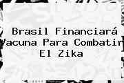 Brasil Financiará Vacuna Para Combatir El <b>Zika</b>