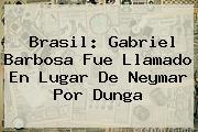 Brasil: Gabriel Barbosa Fue Llamado En Lugar De <b>Neymar</b> Por Dunga