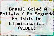 <b>Brasil</b> Goleó A <b>Bolivia</b> Y Es Segundo En Tabla De Eliminatorias (VIDEO)