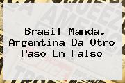<b>Brasil Manda, Argentina Da Otro Paso En Falso</b>