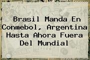 Brasil Manda En <b>Conmebol</b>, Argentina Hasta Ahora Fuera Del Mundial