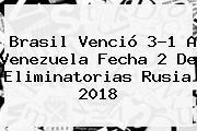 <b>Brasil</b> Venció 3-1 A <b>Venezuela</b> Fecha 2 De Eliminatorias Rusia 2018